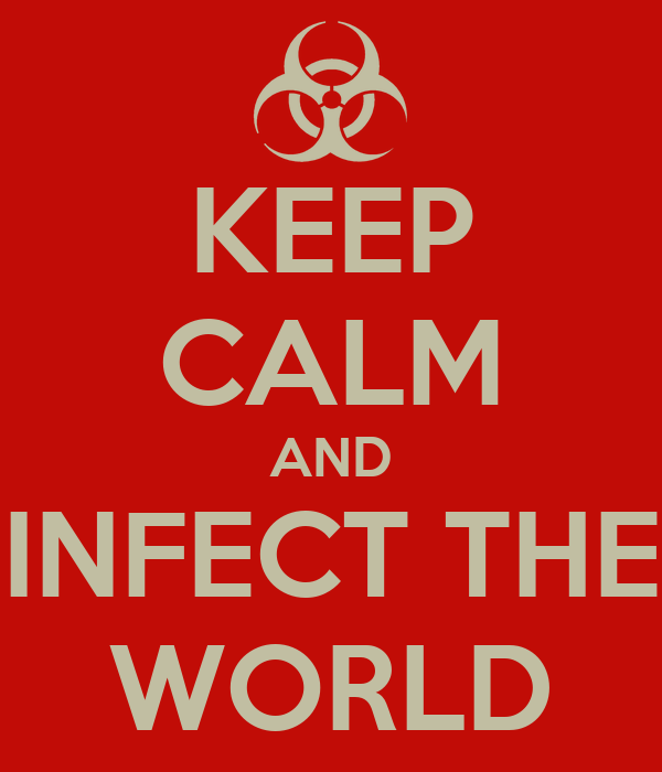 KEEP CALM AND INFECT THE WORLD