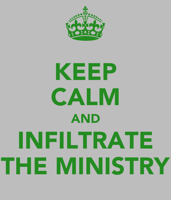 KEEP CALM AND INFILTRATE THE MINISTRY