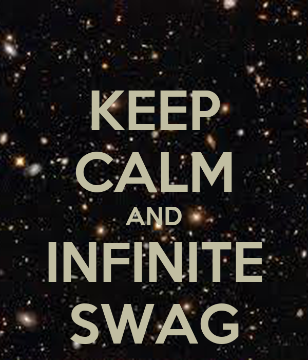 KEEP CALM AND INFINITE SWAG