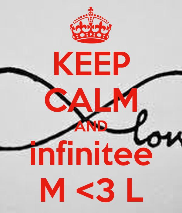 KEEP CALM AND infinitee M <3 L