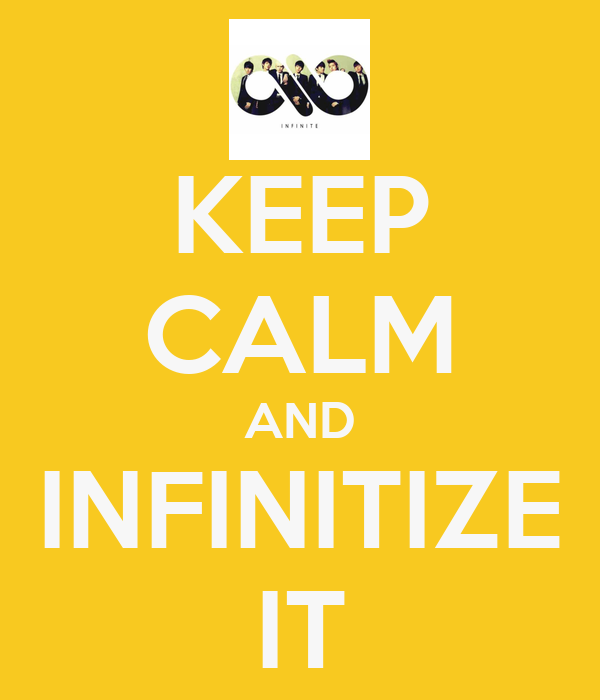 KEEP CALM AND INFINITIZE IT