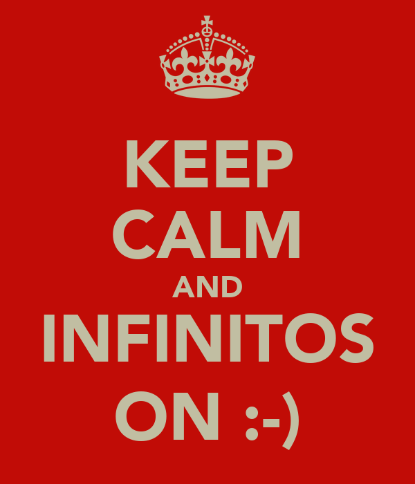 KEEP CALM AND INFINITOS ON :-)