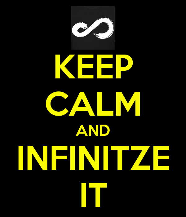 KEEP CALM AND INFINITZE IT