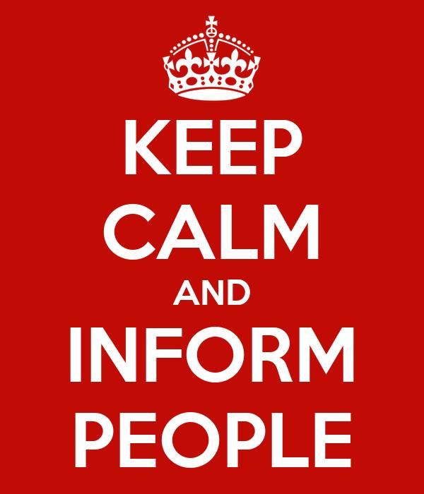 KEEP CALM AND INFORM PEOPLE