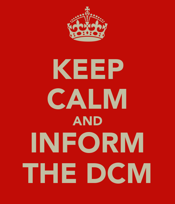 KEEP CALM AND INFORM THE DCM