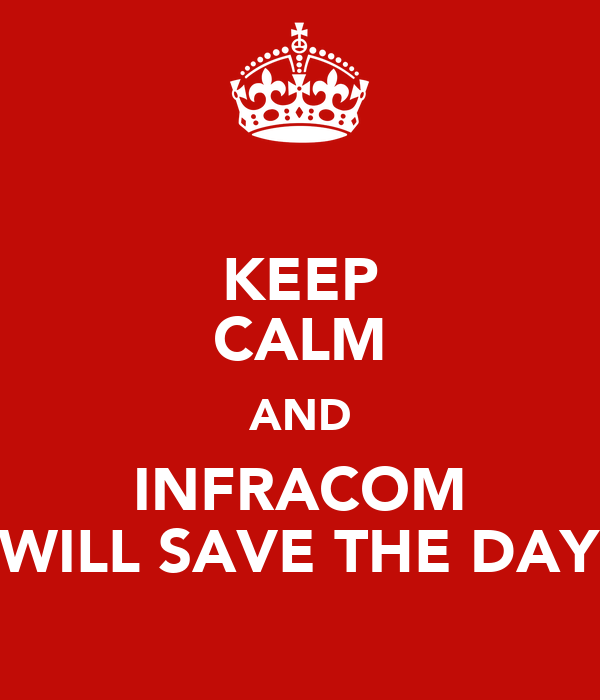 KEEP CALM AND INFRACOM WILL SAVE THE DAY