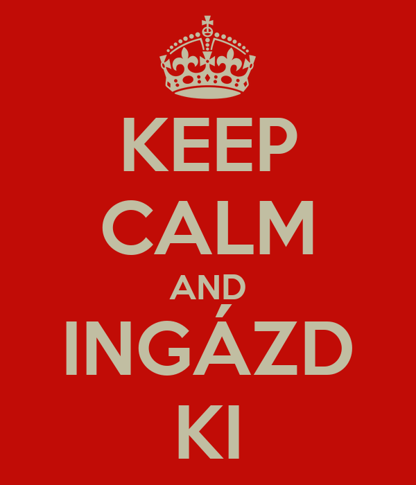 KEEP CALM AND INGÁZD KI