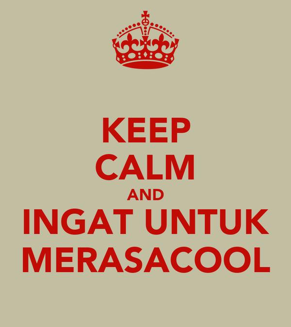 KEEP CALM AND INGAT UNTUK MERASACOOL