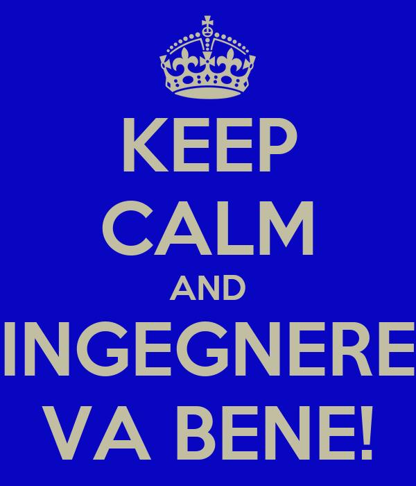 KEEP CALM AND INGEGNERE VA BENE!
