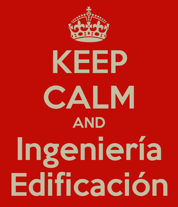 KEEP CALM AND Ingeniería Edificación