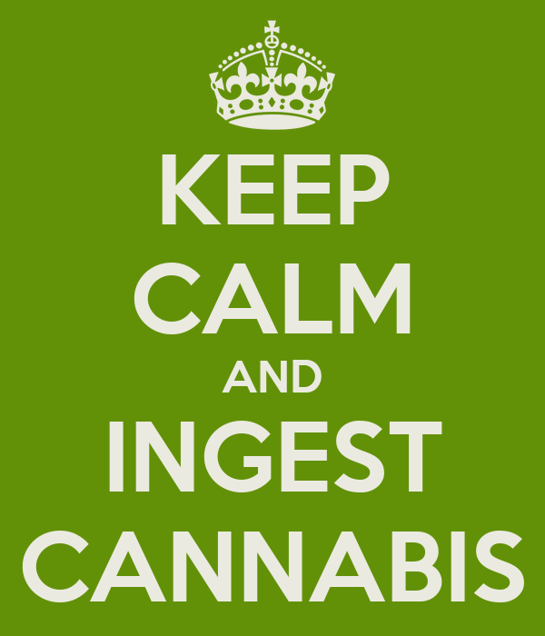 KEEP CALM AND INGEST CANNABIS