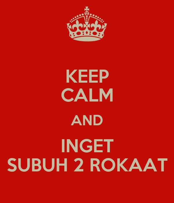 KEEP CALM AND INGET SUBUH 2 ROKAAT