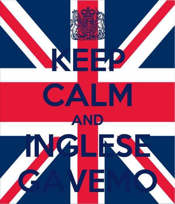 KEEP CALM AND INGLESE GAVEMO