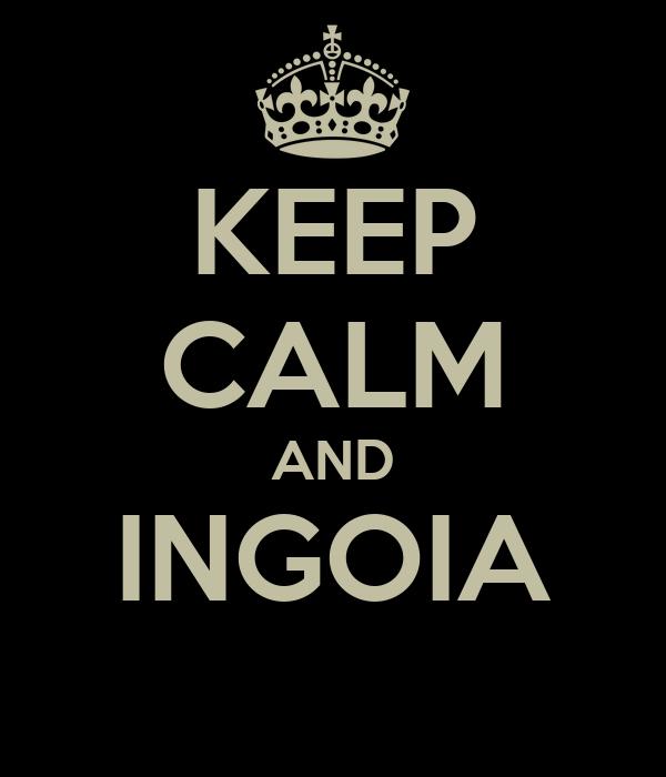 KEEP CALM AND INGOIA