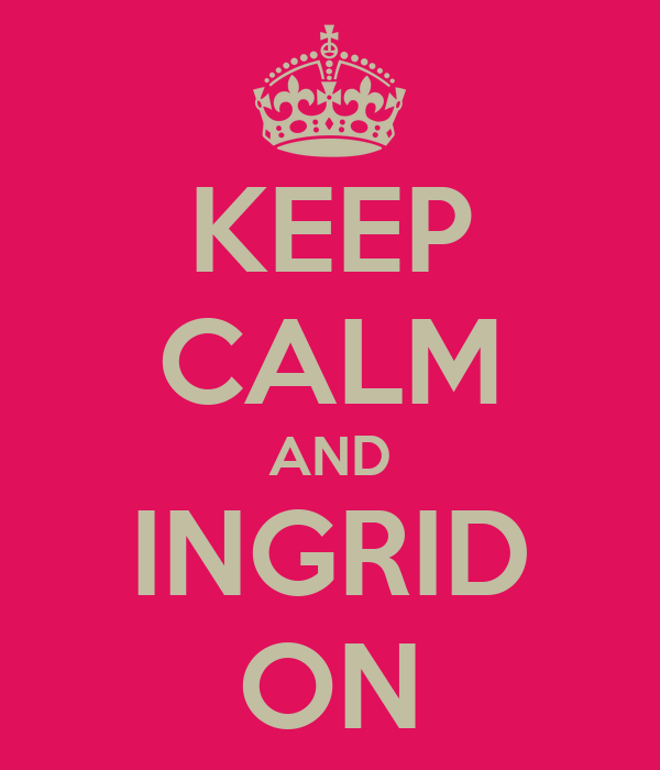 KEEP CALM AND INGRID ON