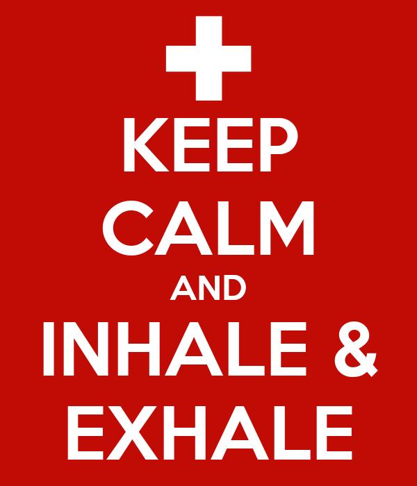 KEEP CALM AND INHALE & EXHALE