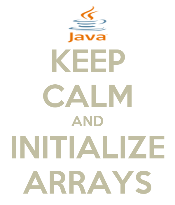 KEEP CALM AND INITIALIZE ARRAYS