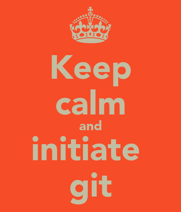 Keep calm and initiate  git