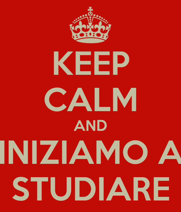 KEEP CALM AND INIZIAMO A STUDIARE