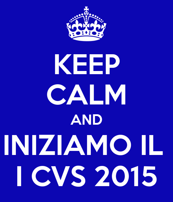 KEEP CALM AND INIZIAMO IL  I CVS 2015