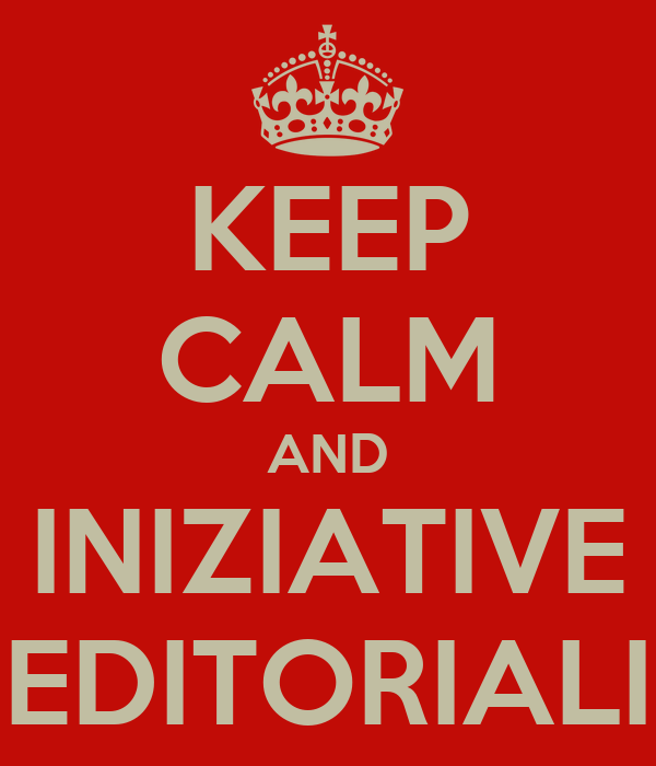 KEEP CALM AND INIZIATIVE EDITORIALI