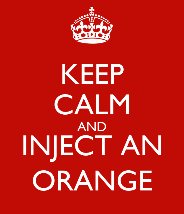 KEEP CALM AND INJECT AN ORANGE