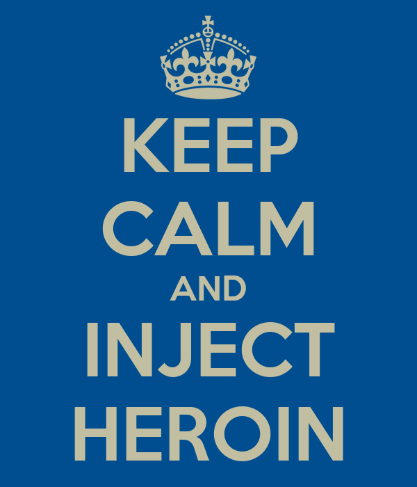 KEEP CALM AND INJECT HEROIN