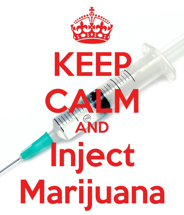 KEEP CALM AND Inject Marijuana