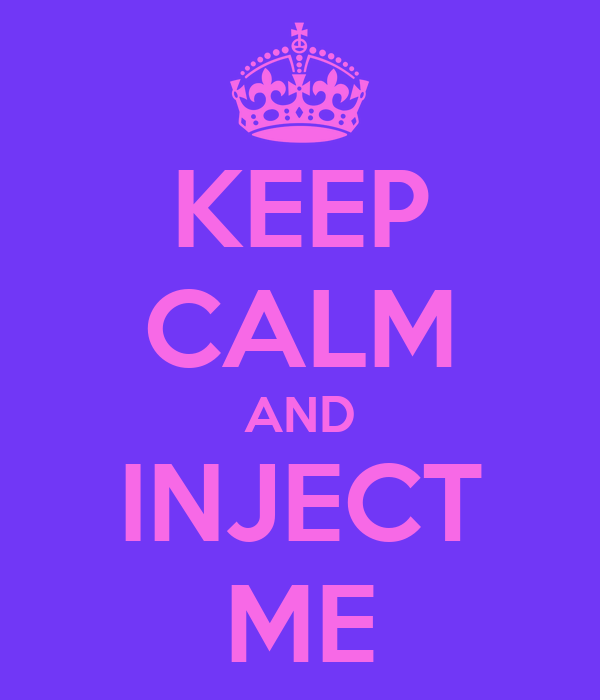 KEEP CALM AND INJECT ME
