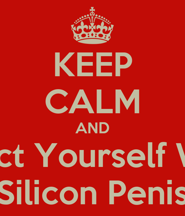 KEEP CALM AND Inject Yourself With Silicon Penis