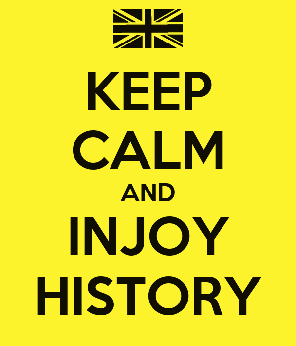 KEEP CALM AND INJOY HISTORY