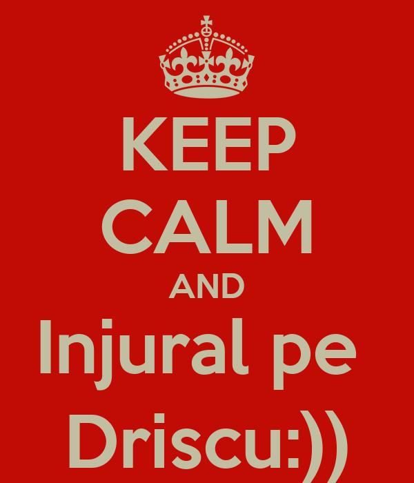 KEEP CALM AND Injural pe  Driscu:))