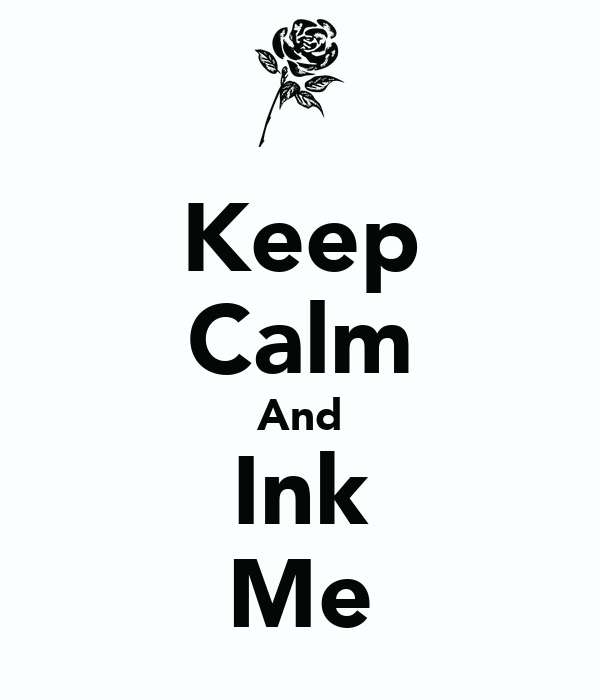 Keep Calm And Ink Me