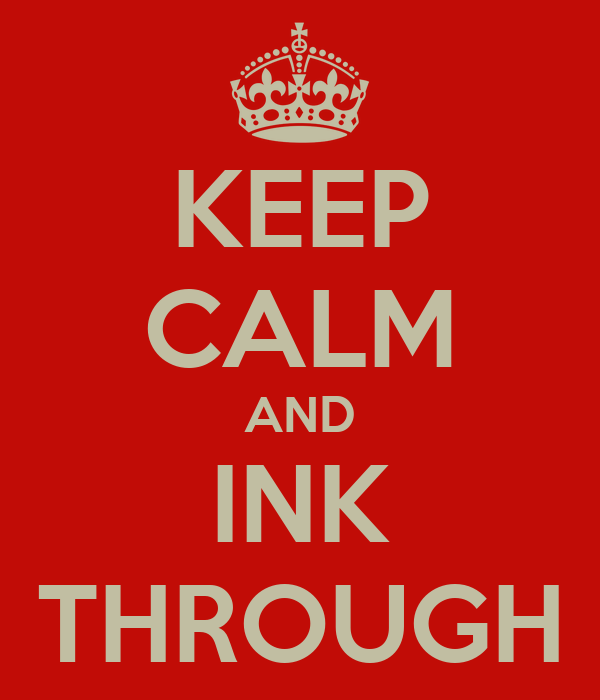 KEEP CALM AND INK THROUGH