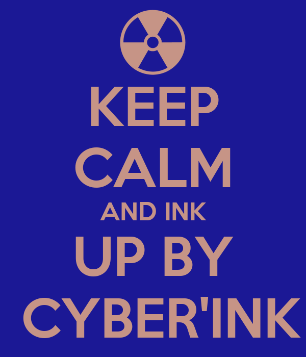 KEEP CALM AND INK UP BY  CYBER'INK