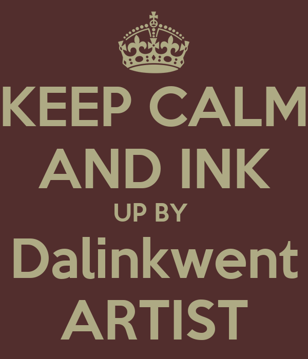 KEEP CALM AND INK UP BY  Dalinkwent ARTIST