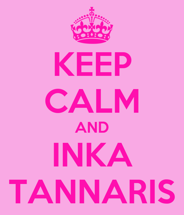 KEEP CALM AND INKA TANNARIS