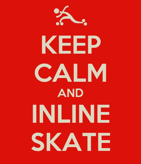 KEEP CALM AND INLINE SKATE