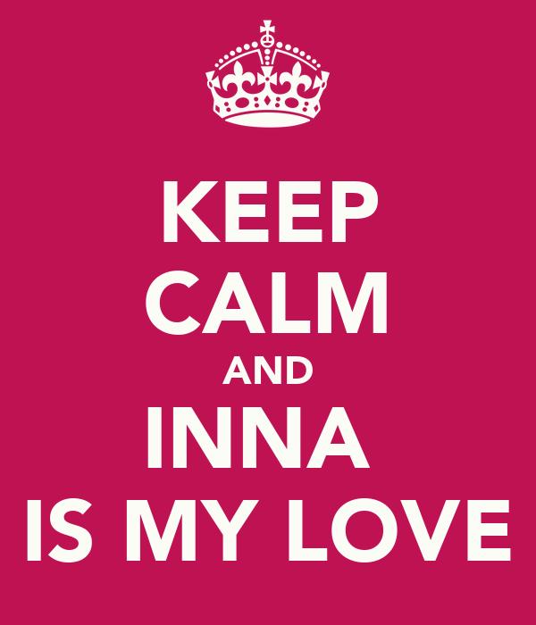 KEEP CALM AND INNA  IS MY LOVE