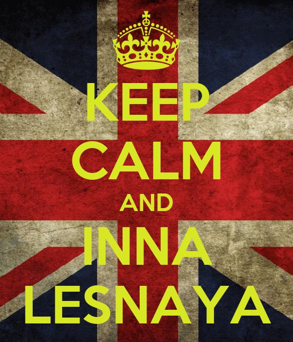 KEEP CALM AND INNA LESNAYA