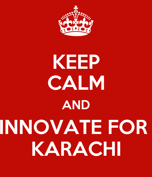 KEEP CALM AND INNOVATE FOR  KARACHI