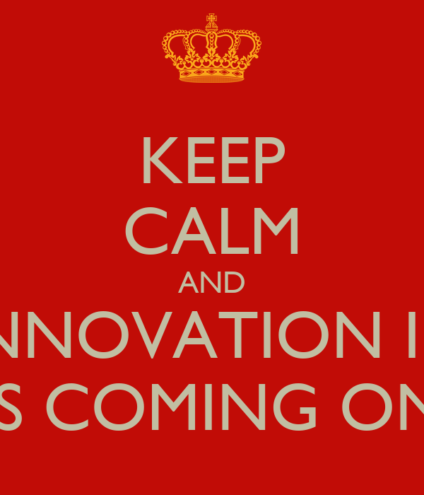 KEEP CALM AND INNOVATION ID IS COMING ON