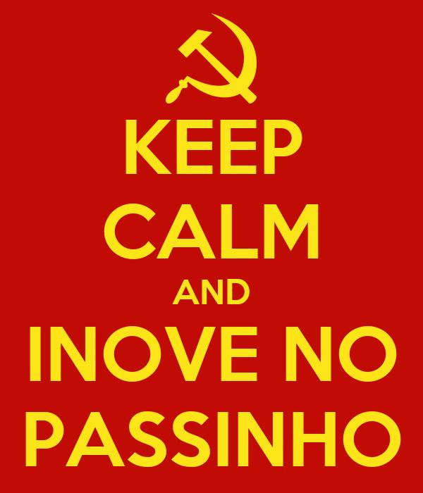 KEEP CALM AND INOVE NO PASSINHO