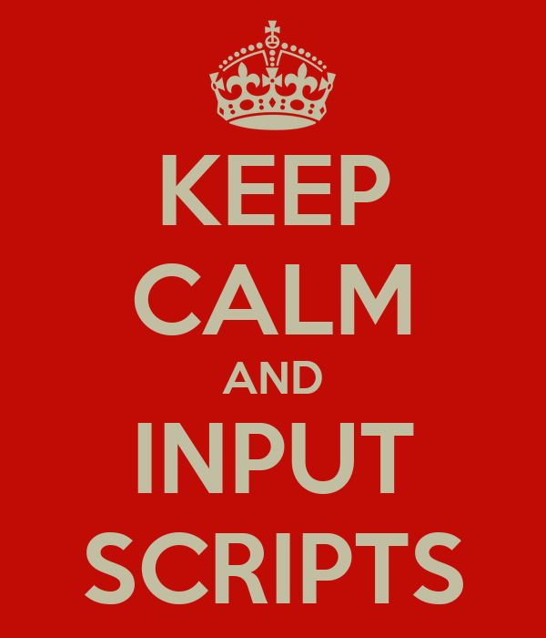 KEEP CALM AND INPUT SCRIPTS
