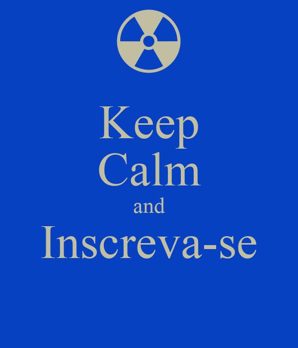 Keep Calm and Inscreva-se