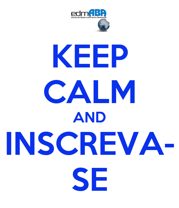 KEEP CALM AND INSCREVA- SE