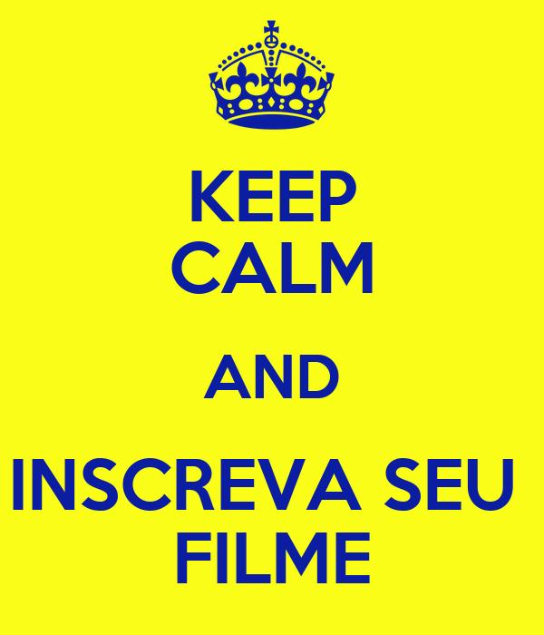 KEEP CALM AND INSCREVA SEU  FILME