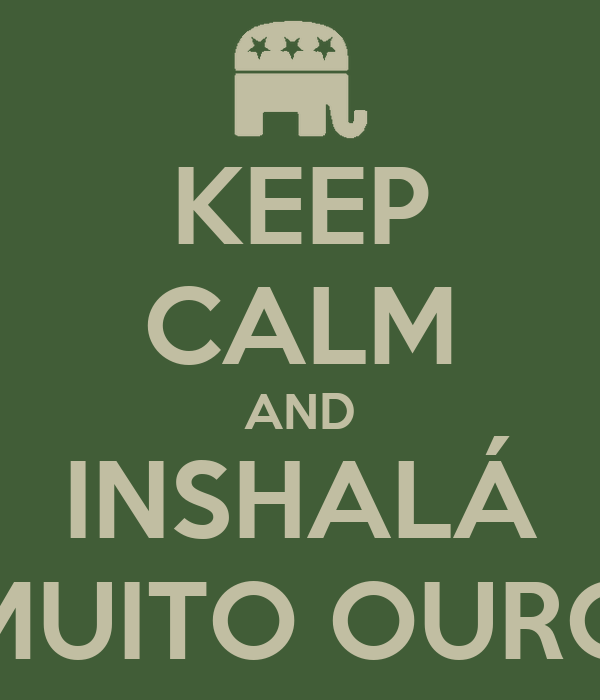 KEEP CALM AND INSHALÁ MUITO OURO