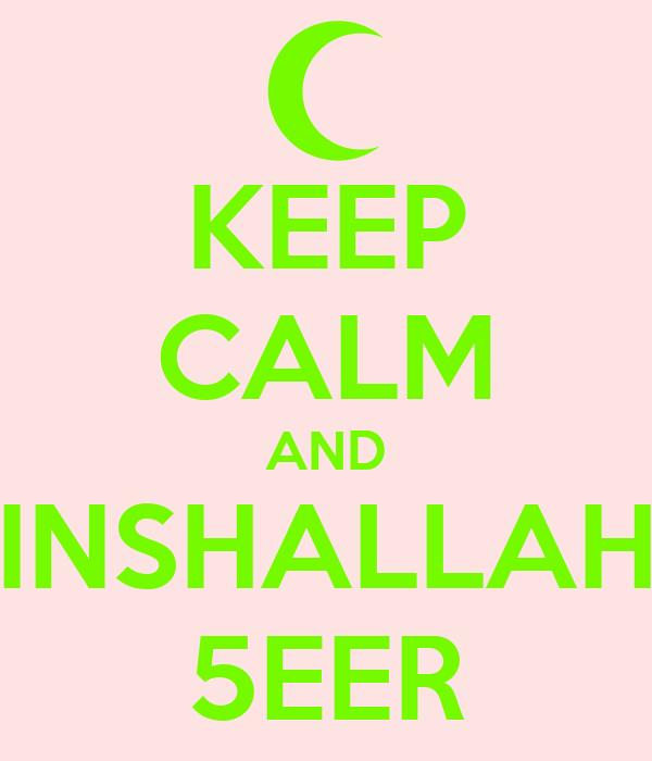 KEEP CALM AND INSHALLAH 5EER