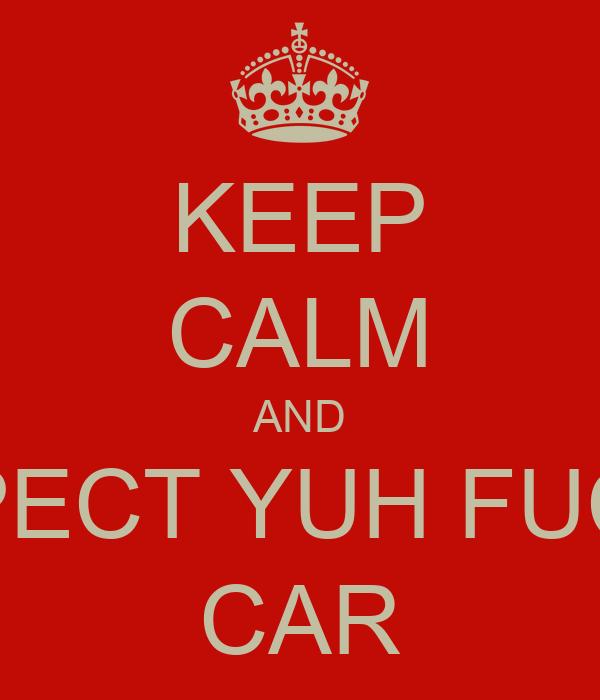 KEEP CALM AND INSPECT YUH FUCKIN CAR